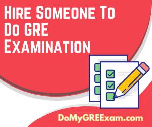 Hire Someone to Do GRE Examination